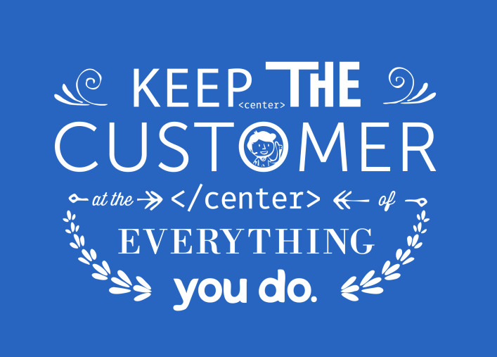 Keep the customer at the center
